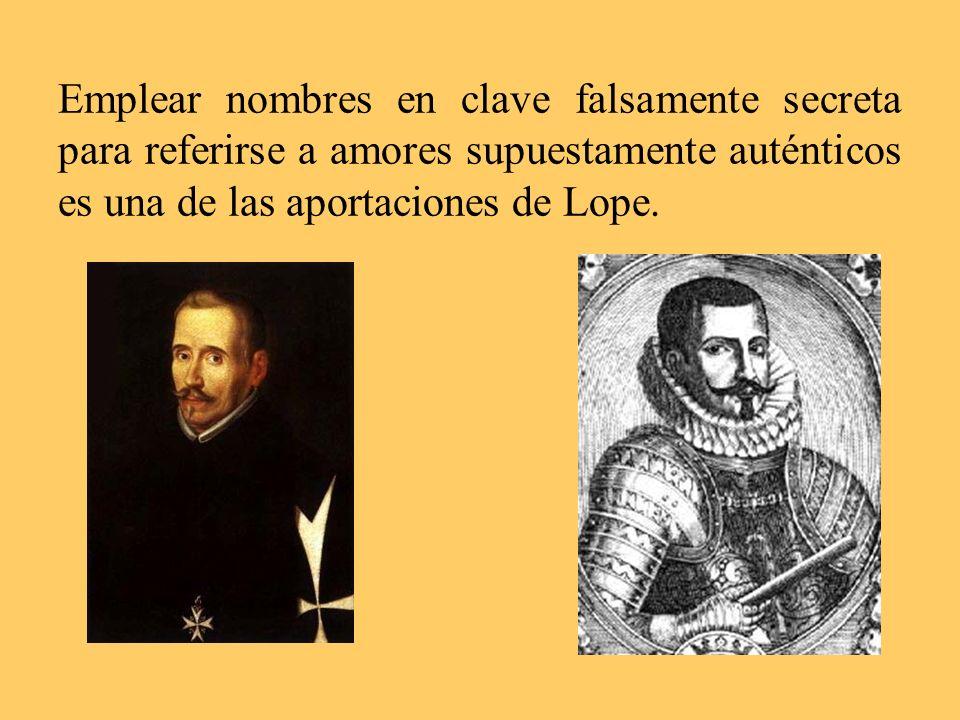 Emplear nombres en clave falsamente secreta para referirse a amores supuestamente auténticos es una de las aportaciones de Lope.