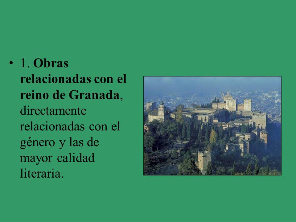 1. Obras relacionadas con el reino de Granada, directamente relacionadas con el género y las de mayor calidad literaria.