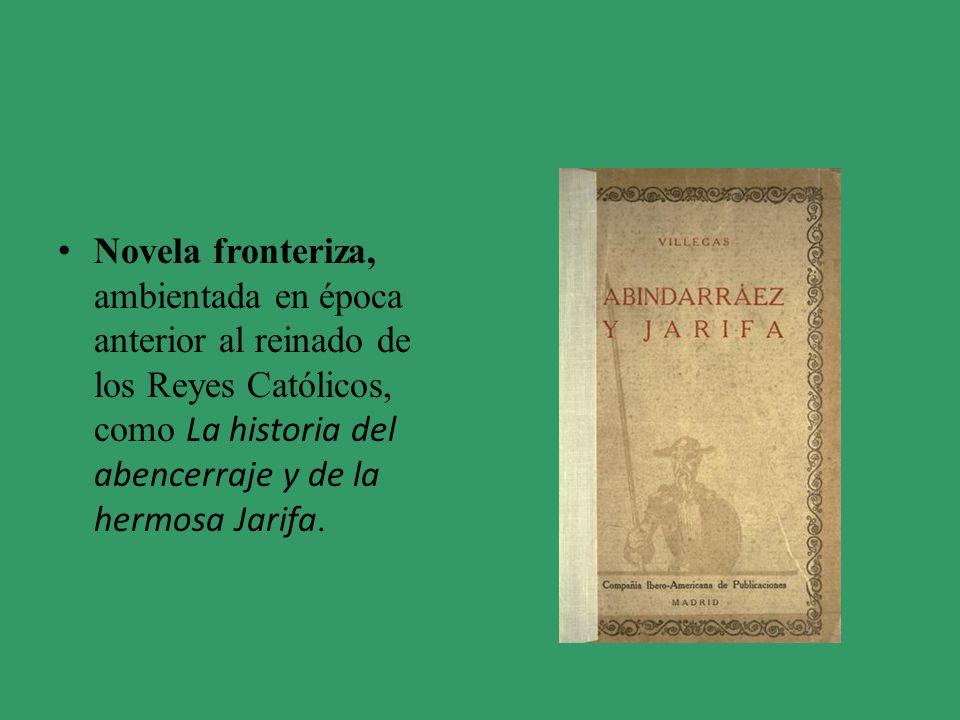 Novela fronteriza, ambientada en época anterior al reinado de los Reyes Católicos, como La historia del abencerraje y de la hermosa Jarifa.