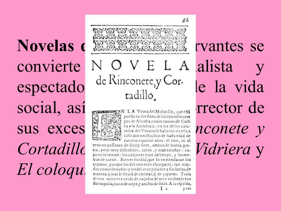 Novelas de plenitud. Cervantes se convierte en un analista y espectador privilegiado de la vida social, así como en un corrector de sus excesos y vici