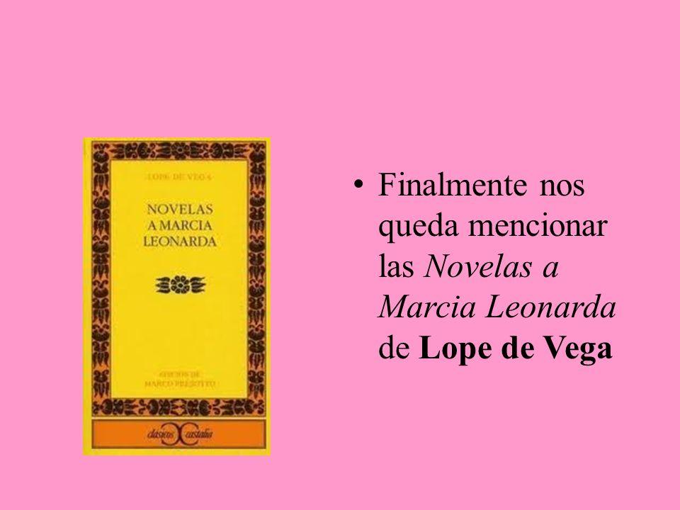 Finalmente nos queda mencionar las Novelas a Marcia Leonarda de Lope de Vega