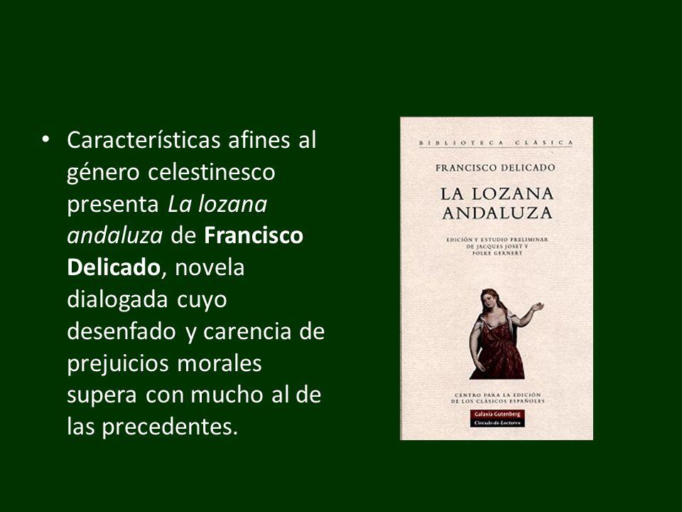 Características afines al género celestinesco presenta La lozana andaluza de Francisco Delicado, novela dialogada cuyo desenfado y carencia de prejuic