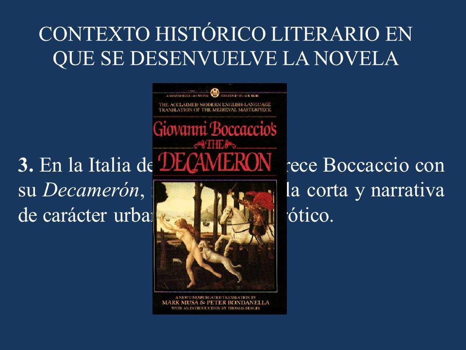 CONTEXTO HISTÓRICO LITERARIO EN QUE SE DESENVUELVE LA NOVELA 3. En la Italia del siglo XIV aparece Boccaccio con su Decamerón, modelo de novela corta