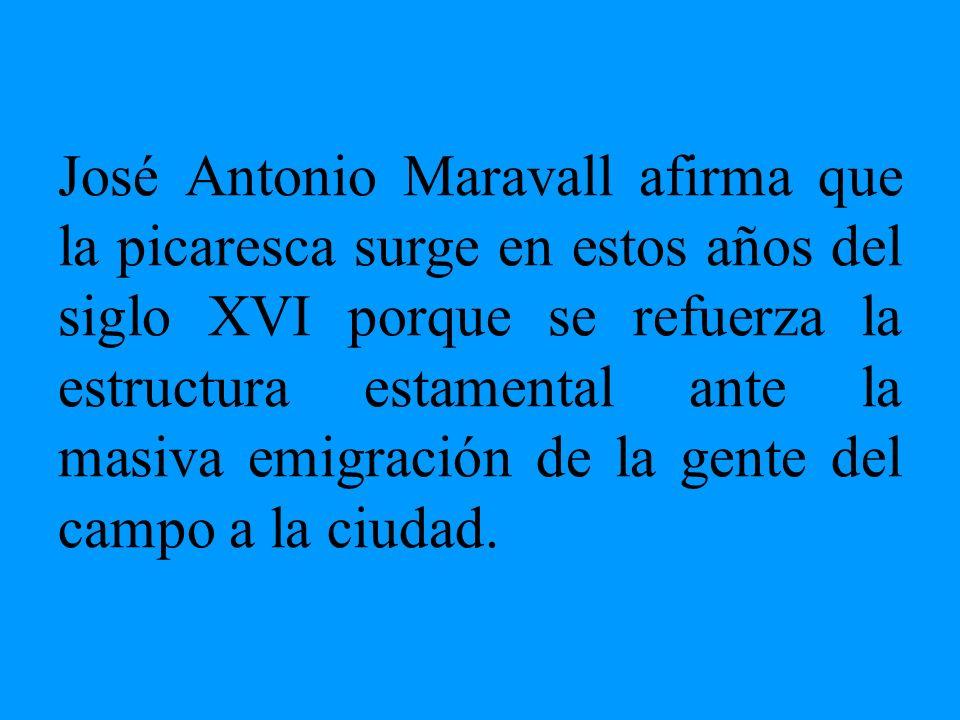 José Antonio Maravall afirma que la picaresca surge en estos años del siglo XVI porque se refuerza la estructura estamental ante la masiva emigración