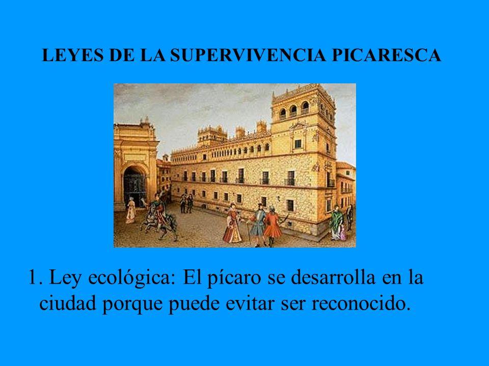 LEYES DE LA SUPERVIVENCIA PICARESCA 1. Ley ecológica: El pícaro se desarrolla en la ciudad porque puede evitar ser reconocido.