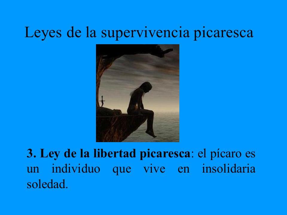 Leyes de la supervivencia picaresca 3. Ley de la libertad picaresca: el pícaro es un individuo que vive en insolidaria soledad.