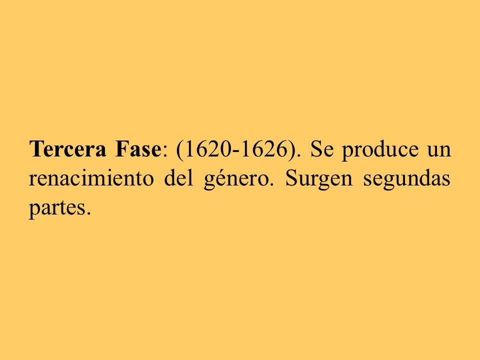 Tercera Fase: (1620-1626). Se produce un renacimiento del género. Surgen segundas partes.