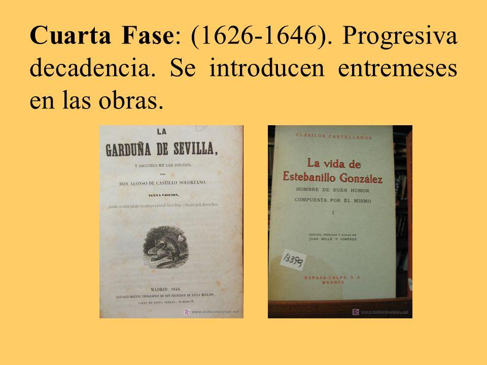 Cuarta Fase: (1626-1646). Progresiva decadencia. Se introducen entremeses en las obras.