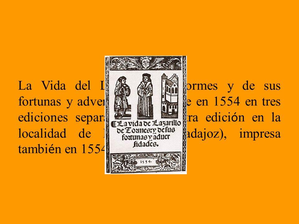 La Vida del Lazarillo de Tormes y de sus fortunas y adversidades aparece en 1554 en tres ediciones separadas. Existe otra edici ó n en la localidad de