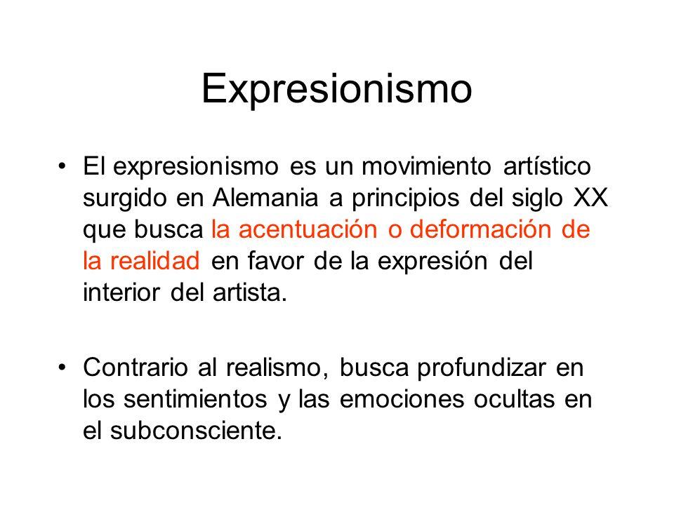 Expresionismo El expresionismo es un movimiento artístico surgido en Alemania a principios del siglo XX que busca la acentuación o deformación de la r