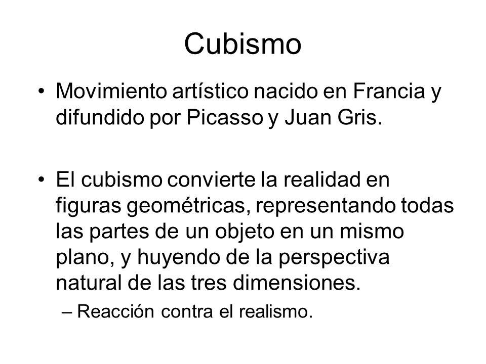 Cubismo Movimiento artístico nacido en Francia y difundido por Picasso y Juan Gris. El cubismo convierte la realidad en figuras geométricas, represent