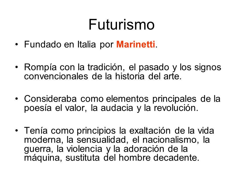 Futurismo Fundado en Italia por Marinetti. Rompía con la tradición, el pasado y los signos convencionales de la historia del arte. Consideraba como el