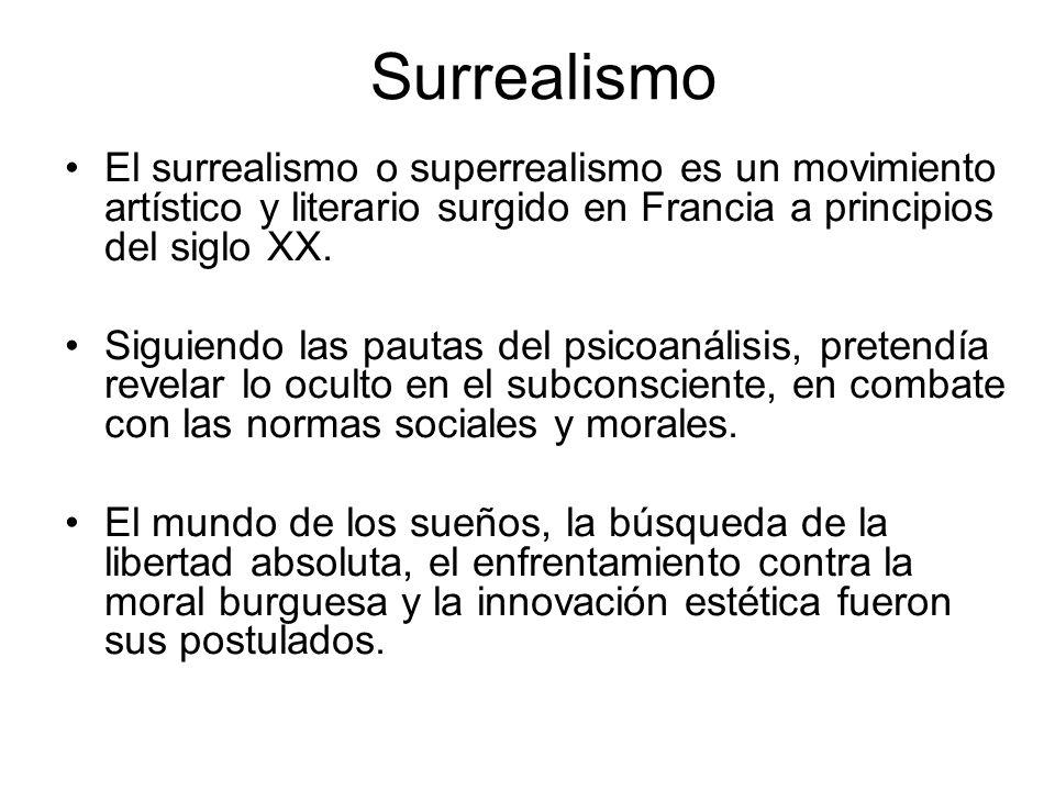 Surrealismo El surrealismo o superrealismo es un movimiento artístico y literario surgido en Francia a principios del siglo XX. Siguiendo las pautas d
