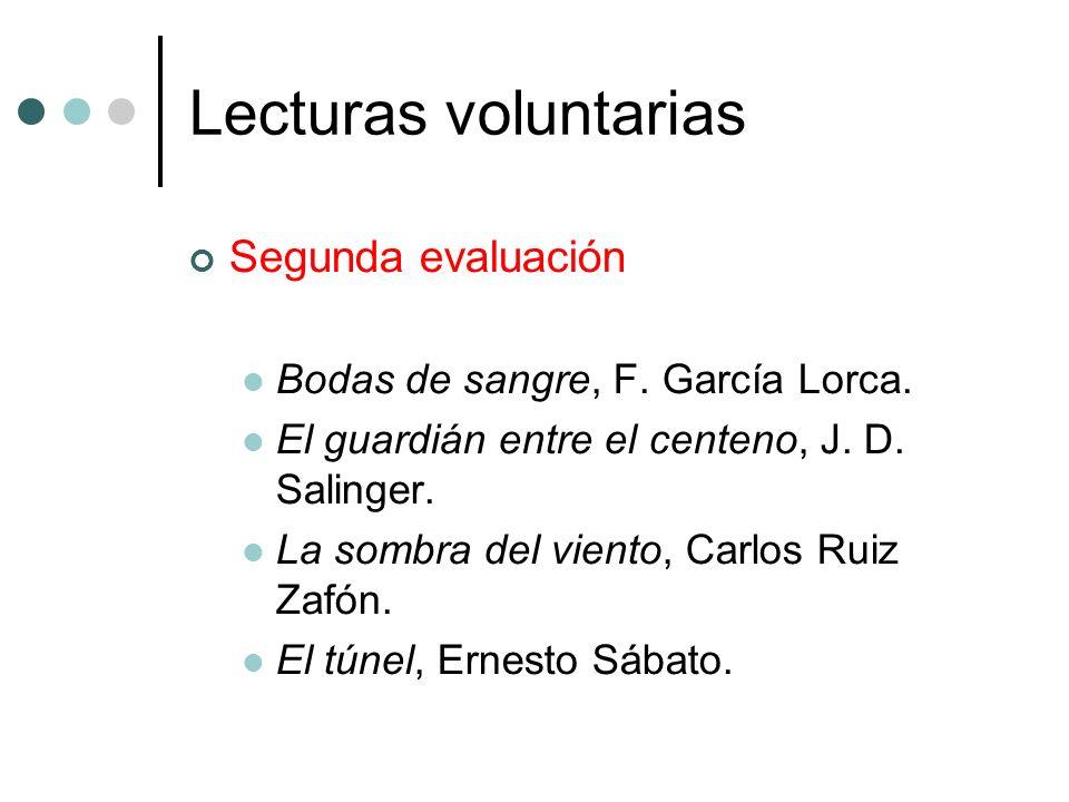 Lecturas voluntarias Segunda evaluación Bodas de sangre, F. García Lorca. El guardián entre el centeno, J. D. Salinger. La sombra del viento, Carlos R