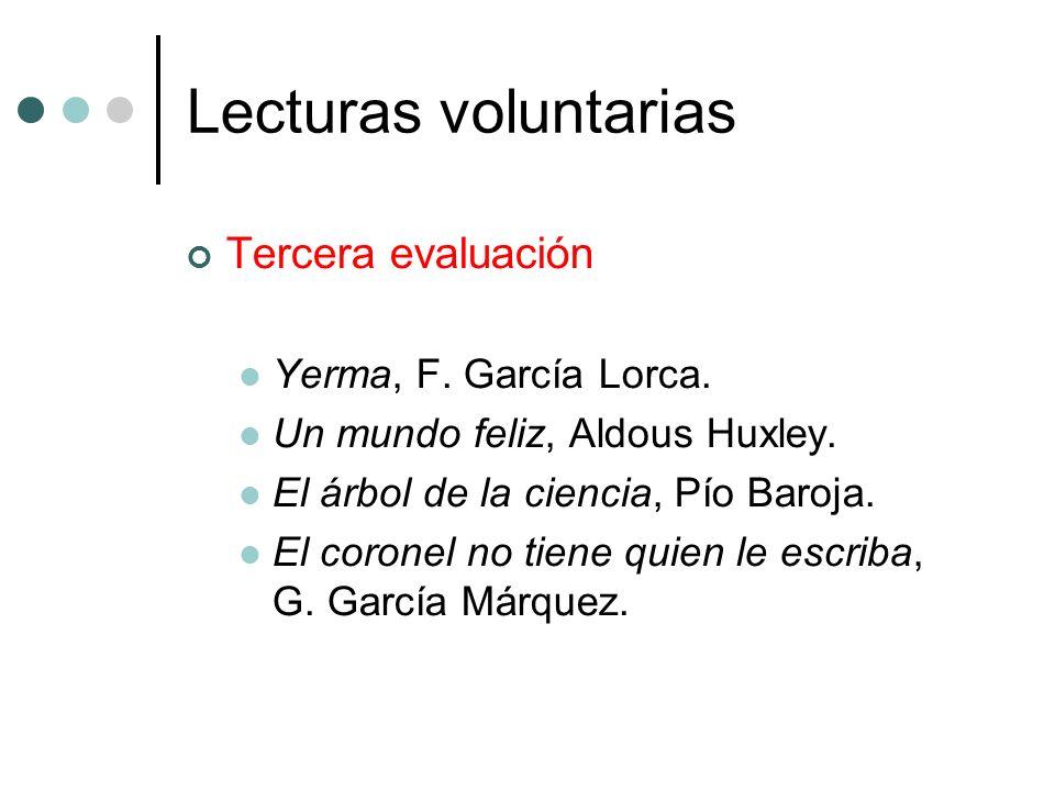 Lecturas voluntarias Tercera evaluación Yerma, F. García Lorca. Un mundo feliz, Aldous Huxley. El árbol de la ciencia, Pío Baroja. El coronel no tiene