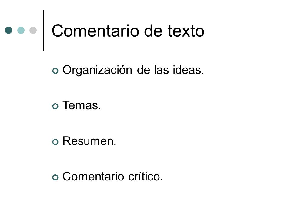 Comentario de texto Organización de las ideas. Temas. Resumen. Comentario crítico.