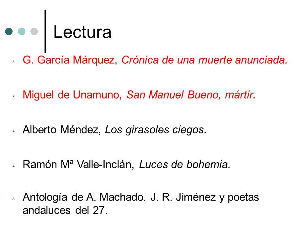 Lectura G. García Márquez, Crónica de una muerte anunciada. Miguel de Unamuno, San Manuel Bueno, mártir. Alberto Méndez, Los girasoles ciegos. Ramón M