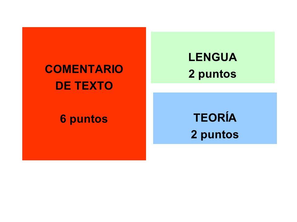 COMENTARIO DE TEXTO 6 puntos LENGUA 2 puntos TEORÍA 2 puntos