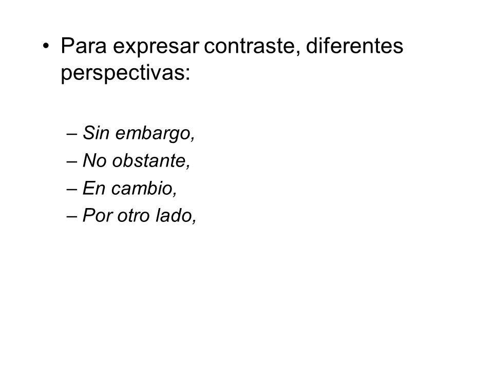 Para expresar contraste, diferentes perspectivas: –Sin embargo, –No obstante, –En cambio, –Por otro lado,