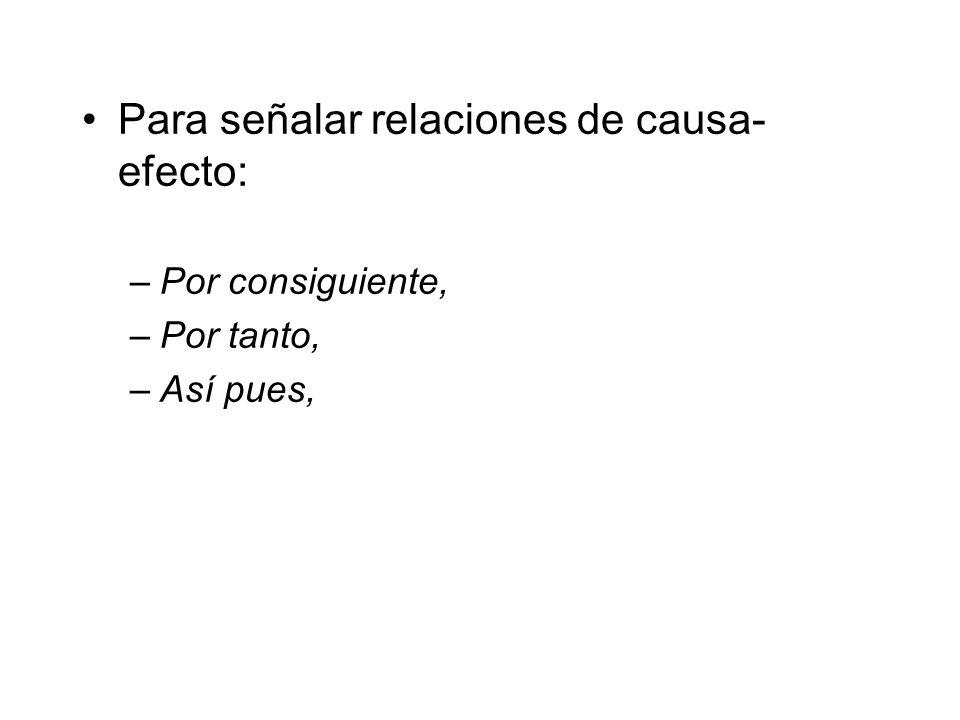 Para señalar relaciones de causa- efecto: –Por consiguiente, –Por tanto, –Así pues,