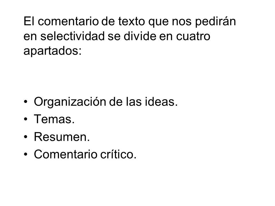 El comentario de texto que nos pedirán en selectividad se divide en cuatro apartados: Organización de las ideas.