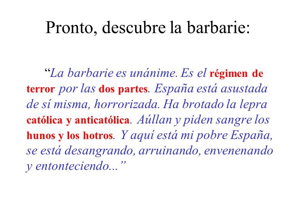 Pronto, descubre la barbarie: La barbarie es unánime.