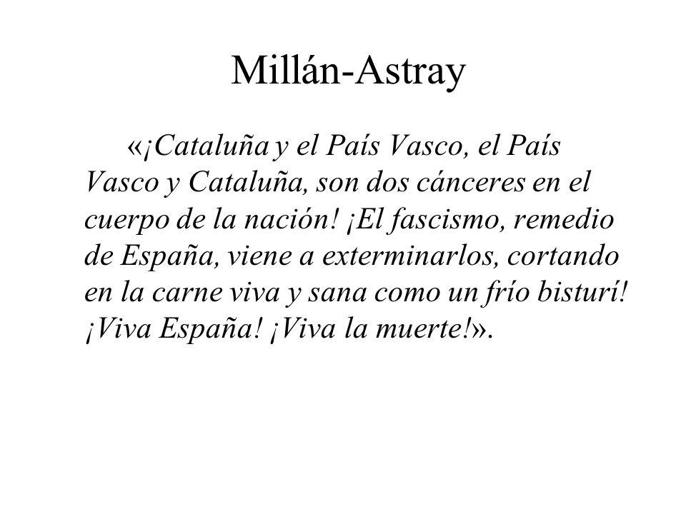 Millán-Astray «¡Cataluña y el País Vasco, el País Vasco y Cataluña, son dos cánceres en el cuerpo de la nación.