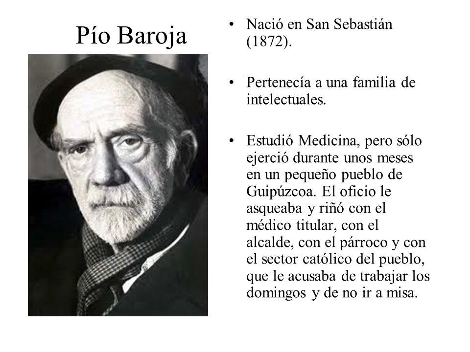 Pío Baroja Nació en San Sebastián (1872). Pertenecía a una familia de intelectuales.