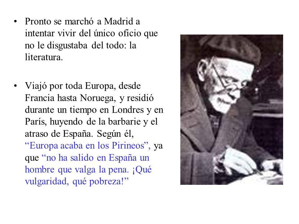 Pronto se marchó a Madrid a intentar vivir del único oficio que no le disgustaba del todo: la literatura.