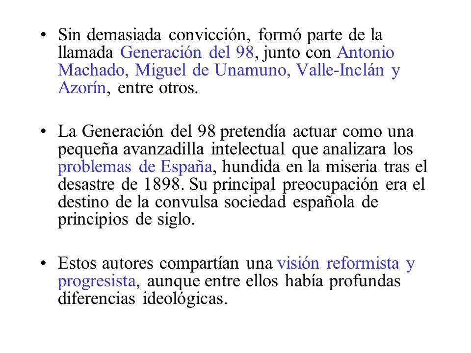 Sin demasiada convicción, formó parte de la llamada Generación del 98, junto con Antonio Machado, Miguel de Unamuno, Valle-Inclán y Azorín, entre otros.