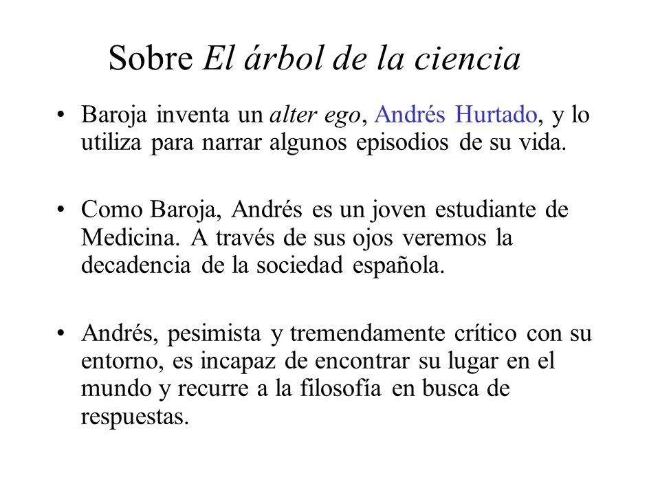 Sobre El árbol de la ciencia Baroja inventa un alter ego, Andrés Hurtado, y lo utiliza para narrar algunos episodios de su vida.