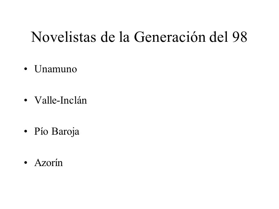 Novelistas de la Generación del 98 Unamuno Valle-Inclán Pío Baroja Azorín