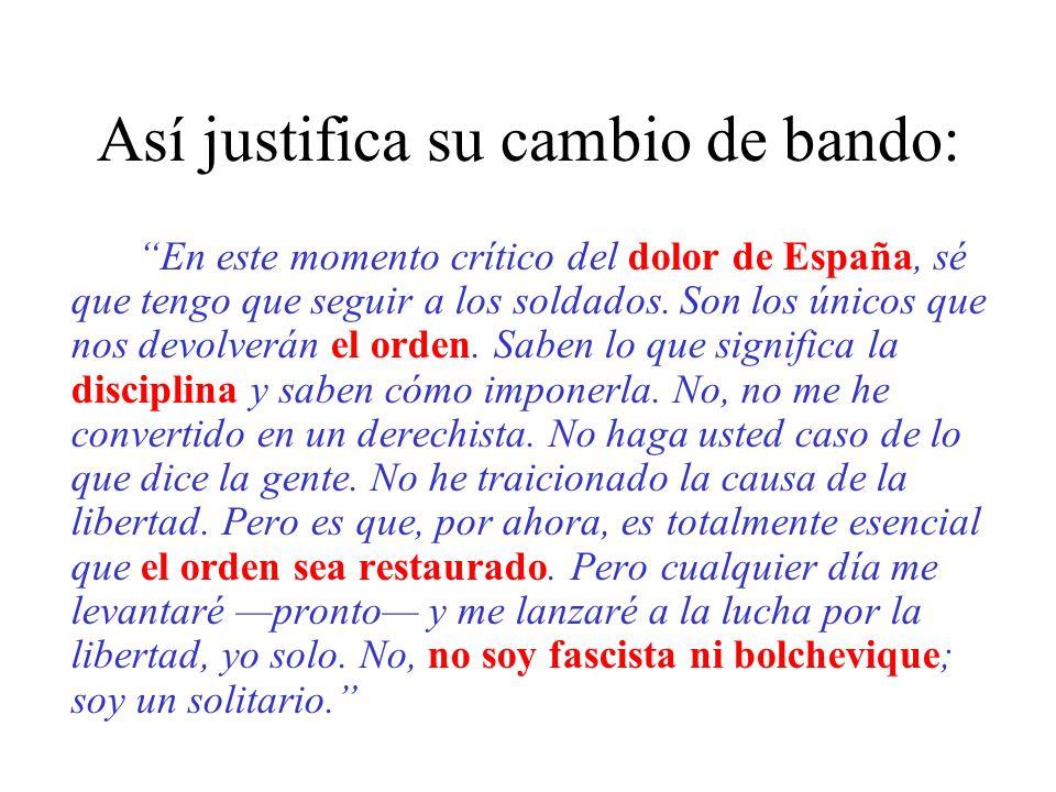 Así justifica su cambio de bando: En este momento crítico del dolor de España, sé que tengo que seguir a los soldados.