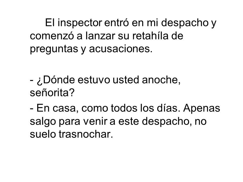 El inspector entró en mi despacho y comenzó a lanzar su retahíla de preguntas y acusaciones.