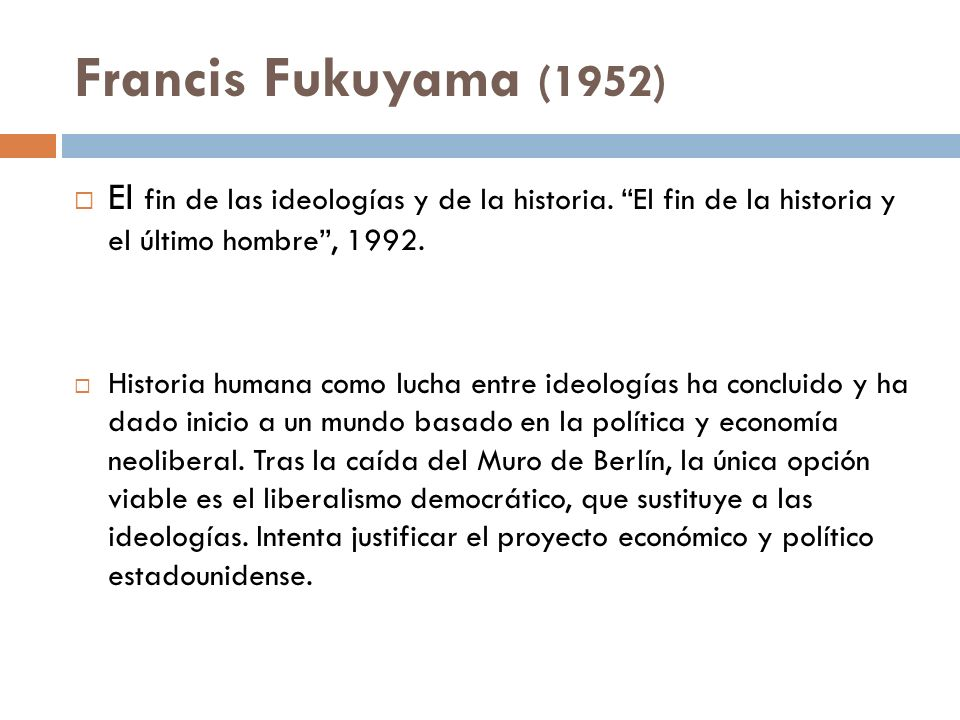 Francis Fukuyama (1952) El fin de las ideologías y de la historia. El fin de la historia y el último hombre, 1992. Historia humana como lucha entre id
