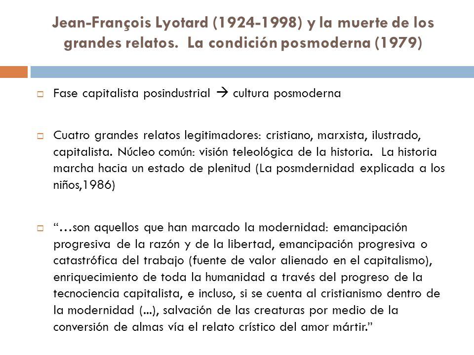 Jean-François Lyotard (1924-1998) y la muerte de los grandes relatos. La condición posmoderna (1979) Fase capitalista posindustrial cultura posmoderna