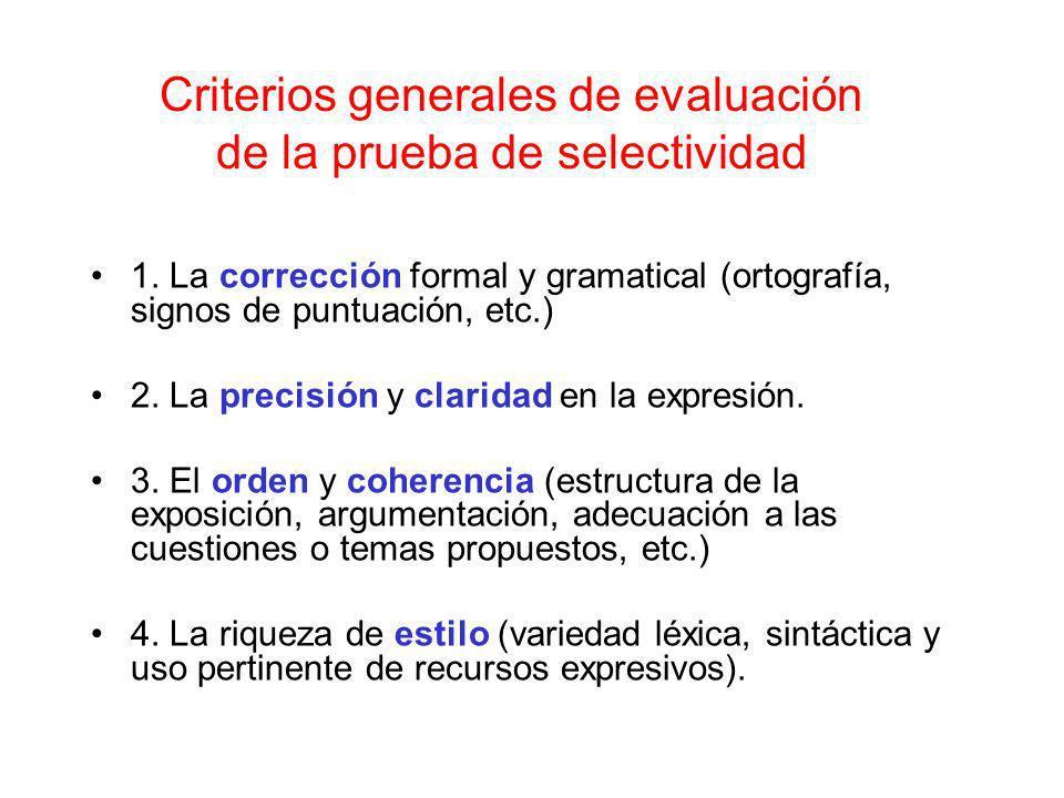 Criterios generales de evaluación de la prueba de selectividad 1. La corrección formal y gramatical (ortografía, signos de puntuación, etc.) 2. La pre