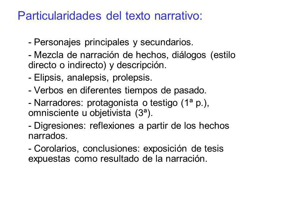 Particularidades del texto narrativo: - Personajes principales y secundarios. - Mezcla de narración de hechos, diálogos (estilo directo o indirecto) y