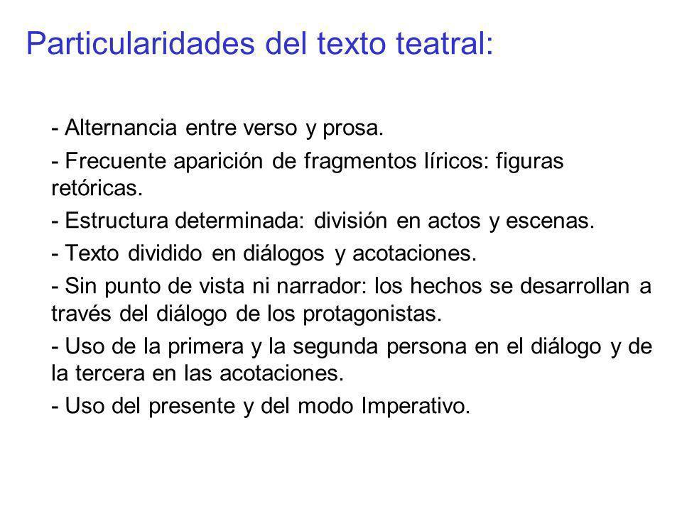 Particularidades del texto teatral: - Alternancia entre verso y prosa. - Frecuente aparición de fragmentos líricos: figuras retóricas. - Estructura de