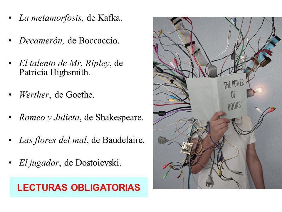 La metamorfosis, de Kafka. Decamerón, de Boccaccio. El talento de Mr. Ripley, de Patricia Highsmith. Werther, de Goethe. Romeo y Julieta, de Shakespea