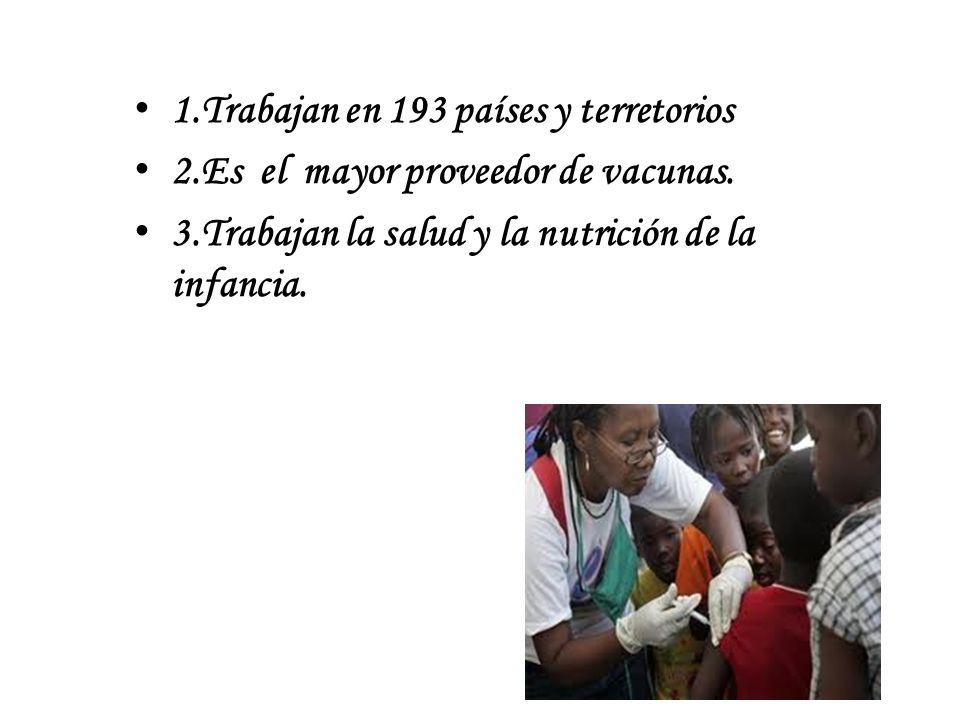 1.Trabajan en 193 países y terretorios 2.Es el mayor proveedor de vacunas.