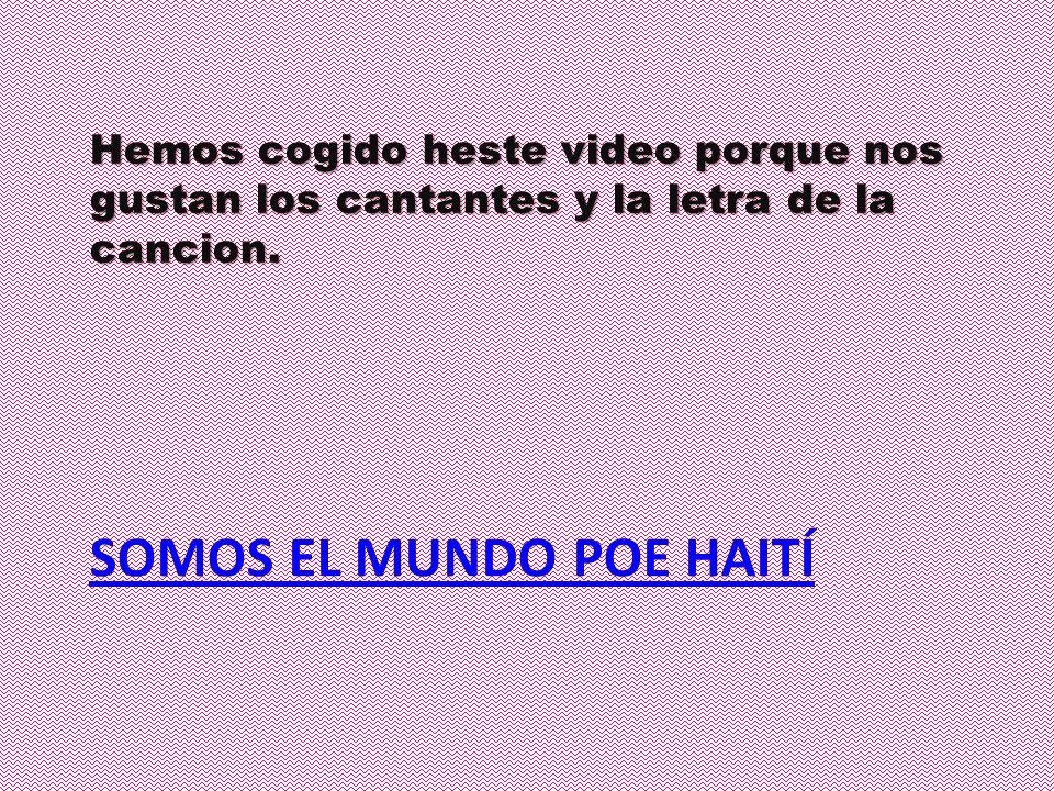 SOMOS EL MUNDO POE HAITÍ Hemos cogido heste video porque nos gustan los cantantes y la letra de la cancion.