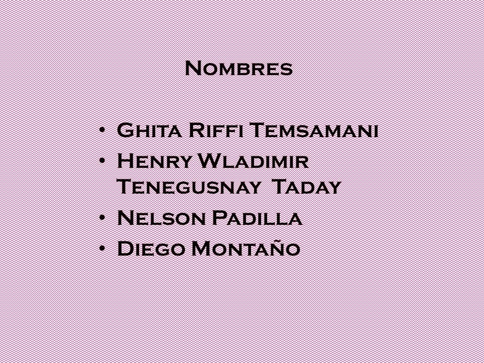 Nombres Ghita Riffi Temsamani Henry Wladimir Tenegusnay Taday Nelson Padilla Diego Montaño