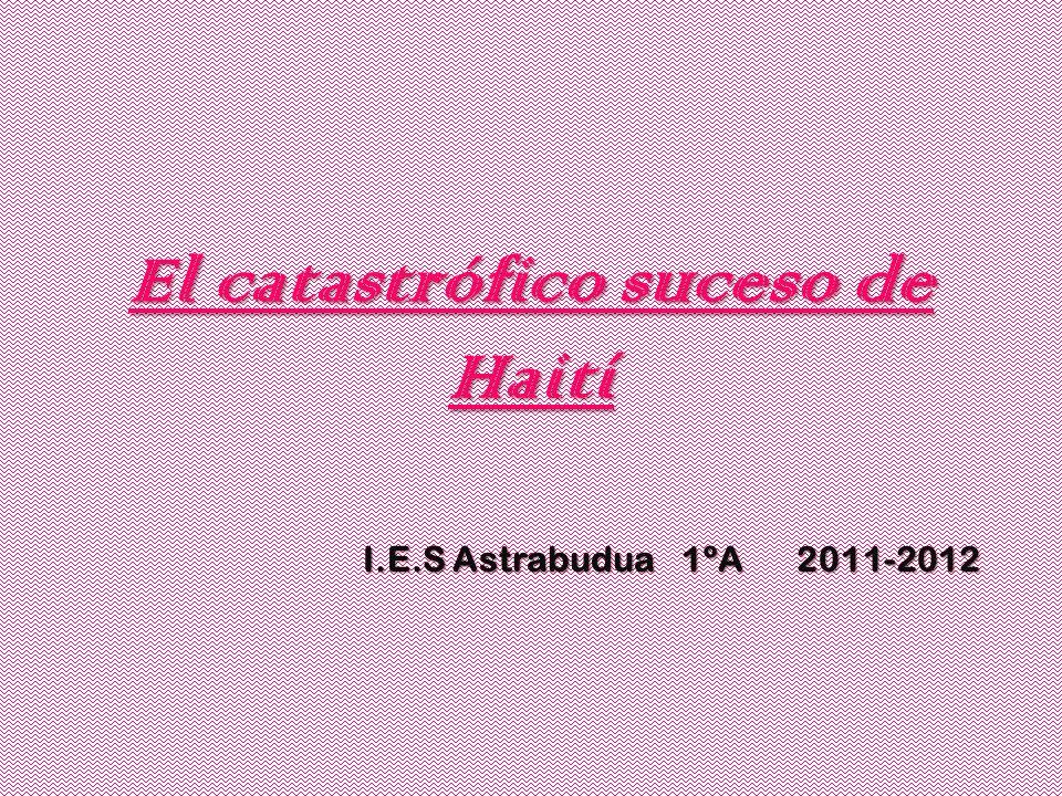 El catastrófico suceso de Haití I.E.S Astrabudua 1ºA 2011-2012