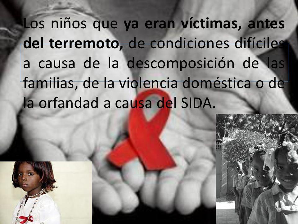 Los niños que ya eran víctimas, antes del terremoto, de condiciones difíciles a causa de la descomposición de las familias, de la violencia doméstica o de la orfandad a causa del SIDA.