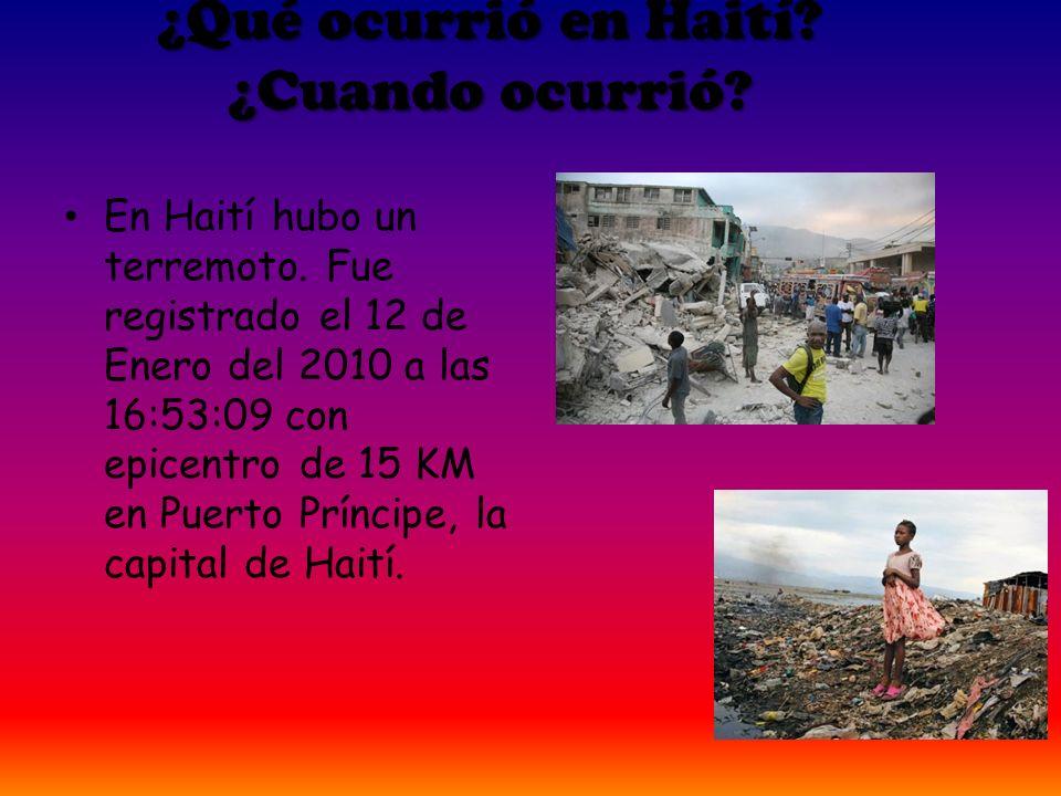 En Haití hubo un terremoto. Fue registrado el 12 de Enero del 2010 a las 16:53:09 con epicentro de 15 KM en Puerto Príncipe, la capital de Haití. ¿Qué