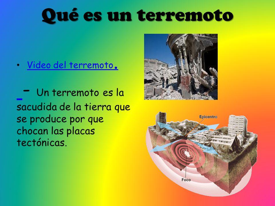 Qué es un terremoto Video del terremoto. Video del terremoto. - Un terremoto es la sacudida de la tierra que se produce por que chocan las placas tect