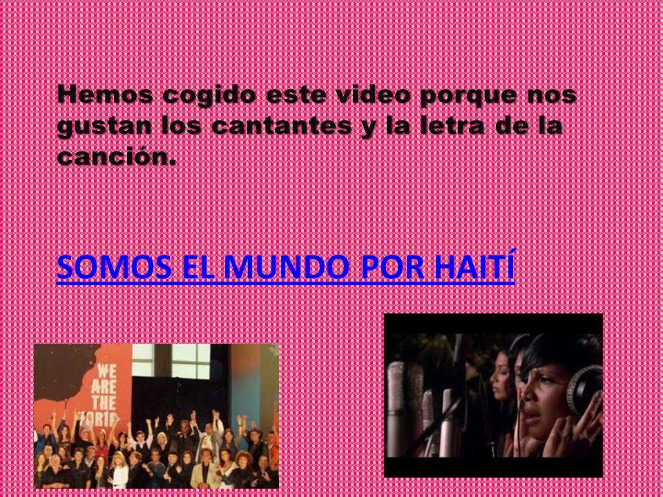 SOMOS EL MUNDO POR HAITÍ Hemos cogido este video porque nos gustan los cantantes y la letra de la canción.