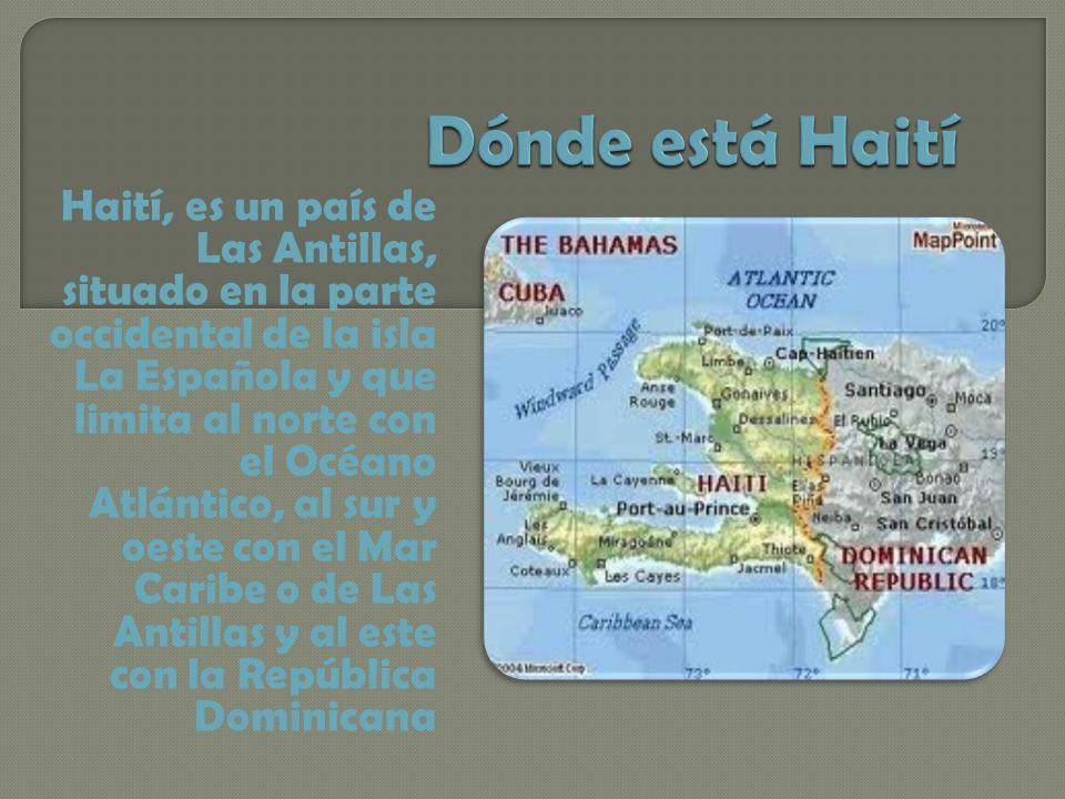 Haití, es un país de Las Antillas, situado en la parte occidental de la isla La Española y que limita al norte con el Océano Atlántico, al sur y oeste