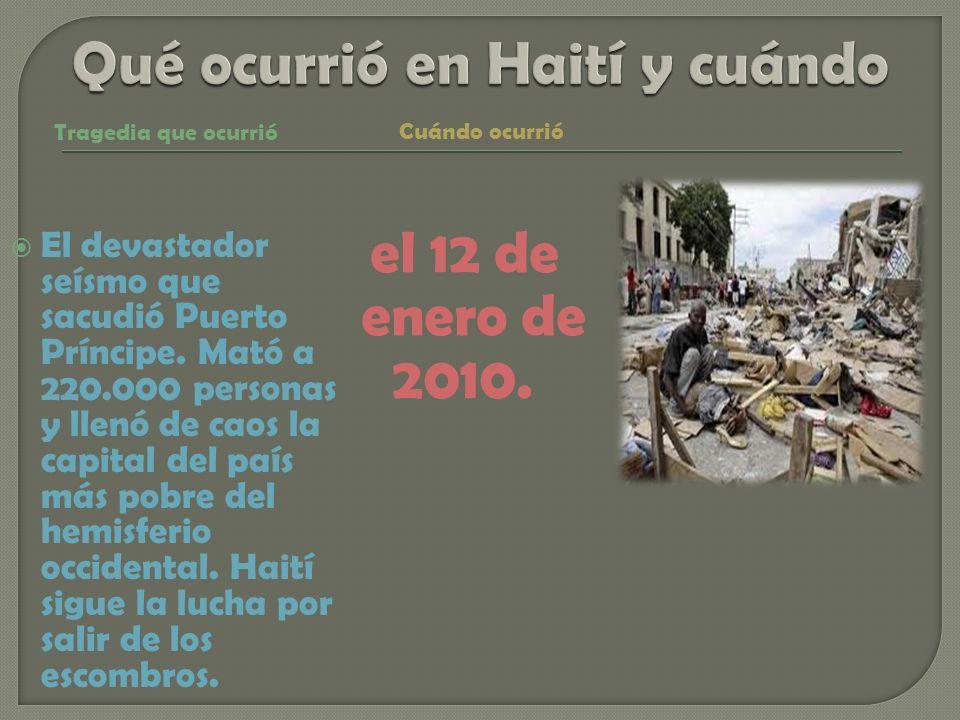 El devastador seísmo que sacudió Puerto Príncipe. Mató a 220.000 personas y llenó de caos la capital del país más pobre del hemisferio occidental. Hai